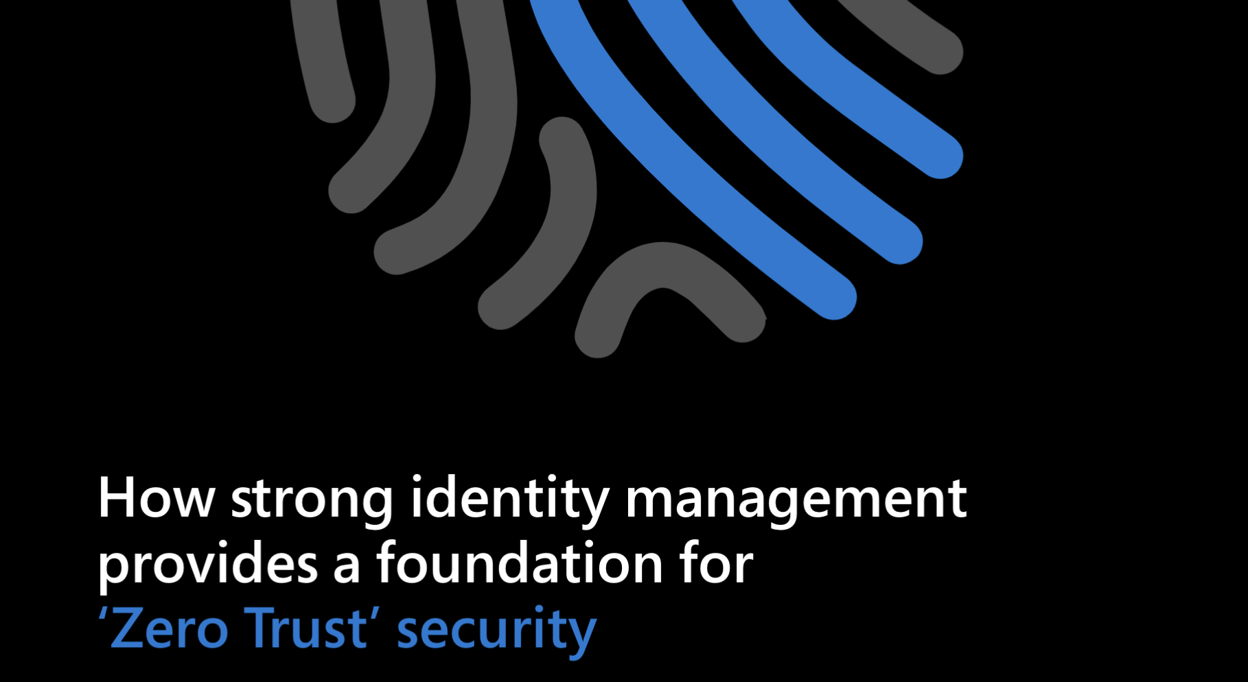 How strong identity management provides a foundation for 'Zero Trust' security